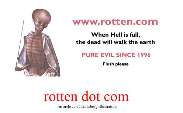 rotten.com  This is rotten dot com